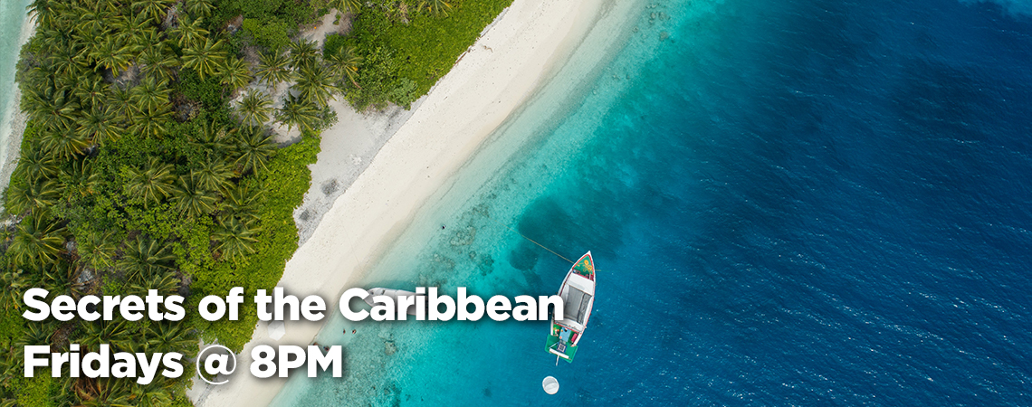 Secrets of the Caribbean - Fridays at 8 p.m.