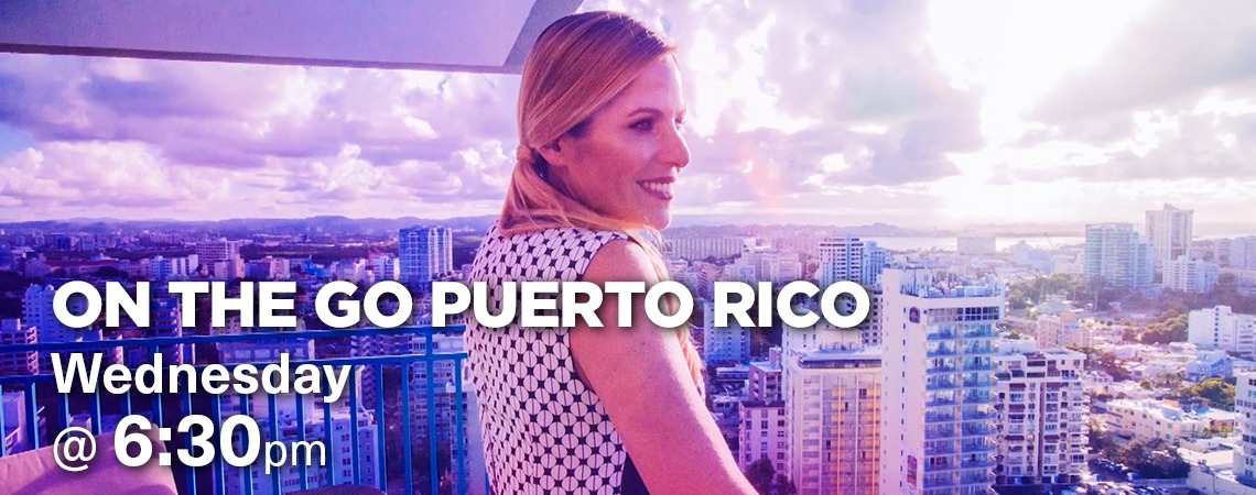 On the Go Puerto Rico - Wednesday at 6:30 p.m.